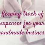Keeping Track of Expenses for Your Handmade Business