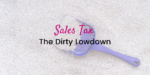 Sales Tax-The DIRTY lowdown