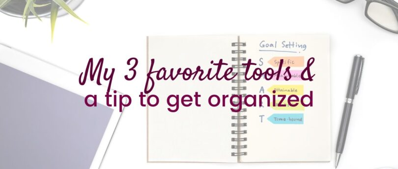 My 3 favorite tools and a tip for getting organized.  If you've been feeling totally disorganized and like you have no focus, - then keep reading :-)