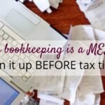 Your bookkeeping is a MESS-Clean it up BEFORE tax time