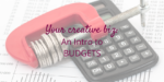Your Creative Biz-An Intro to Budgets