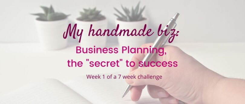 7-week business planning challenge. Week 1-My Handmade Biz-Business Planning, the Secret to Success