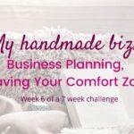 My Handmade Biz-Business Planning, Leaving Your Comfort Zone