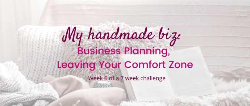 My Handmade Biz-Business Planning, Leaving Your Comfort Zone