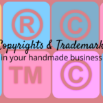 Copyrights and Trademarks in your handmade biz