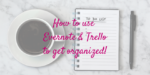 How to use Evernote & Trello to get organized!