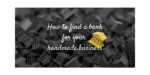 How to find a bank for your handmade business