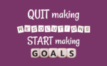 Ready for 2021? Make goals & skip the resolutions!