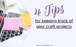 4 Tips for Keeping Track of Your Craft Projects